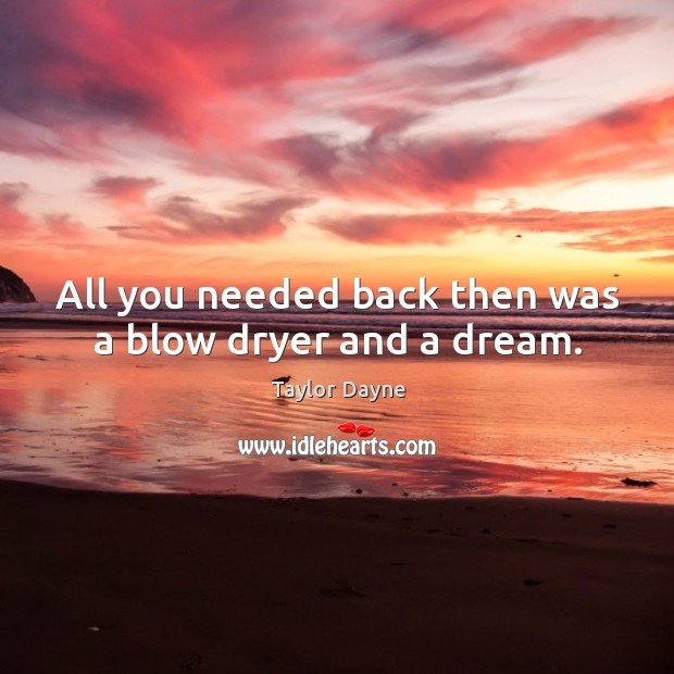 All you needed back then was a blow dryer and a dream. Image