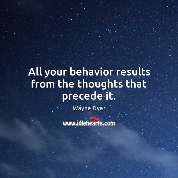 Image, All your behavior results from the thoughts that precede it.