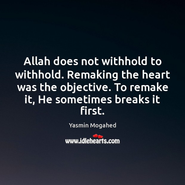 Allah does not withhold to withhold. Remaking the heart was the objective. Yasmin Mogahed Picture Quote