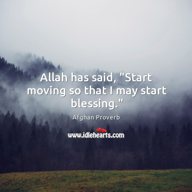 """Allah has said, """"start moving so that I may start blessing."""" Afghan Proverbs Image"""
