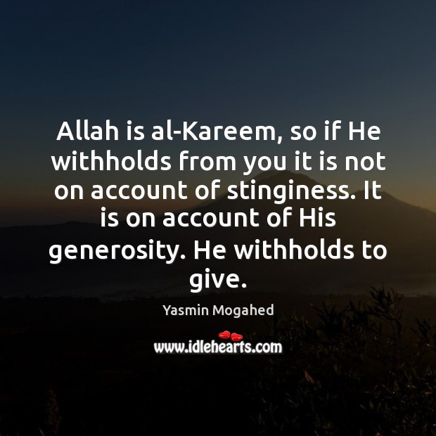 Allah is al-Kareem, so if He withholds from you it is not Yasmin Mogahed Picture Quote