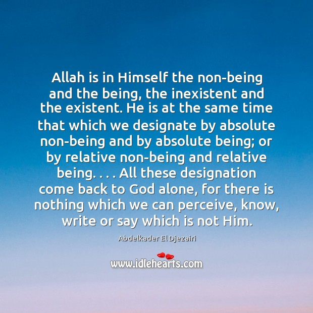 Image, Allah is in Himself the non-being and the being, the inexistent and