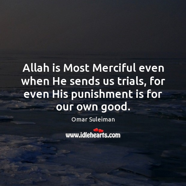 Allah is Most Merciful even when He sends us trials, for even Punishment Quotes Image