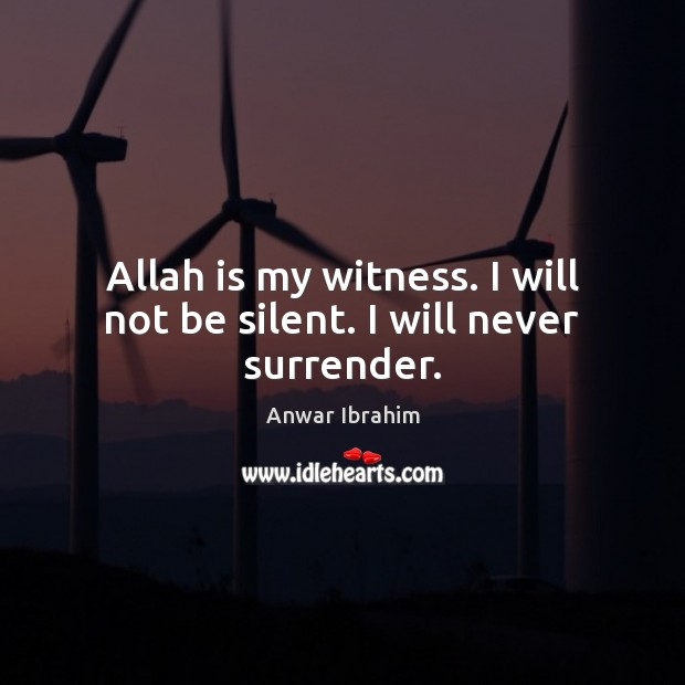 Image, Allah is my witness. I will not be silent. I will never surrender.