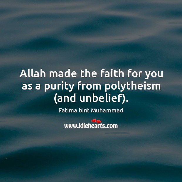Allah made the faith for you as a purity from polytheism (and unbelief). Image