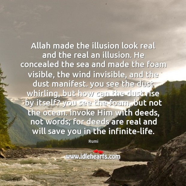 Allah made the illusion look real and the real an illusion. He Image