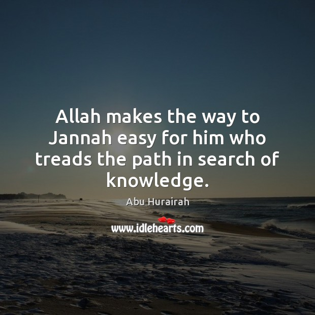 Image, Allah makes the way to Jannah easy for him who treads the path in search of knowledge.