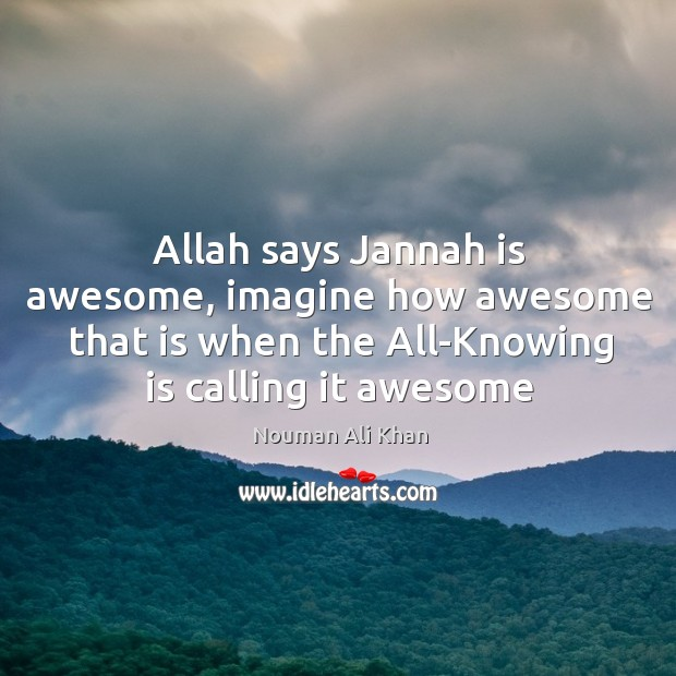 Image, Allah says Jannah is awesome, imagine how awesome that is when the