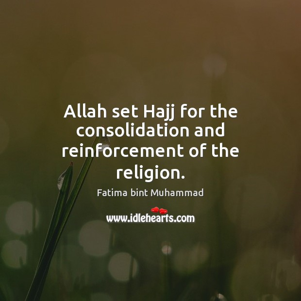 Allah set Hajj for the consolidation and reinforcement of the religion. Image