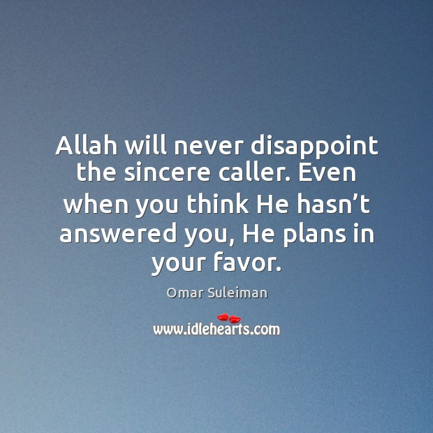 Allah will never disappoint the sincere caller. Even when you think He Image