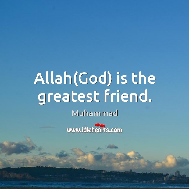 Allah(God) is the greatest friend. Muhammad Picture Quote