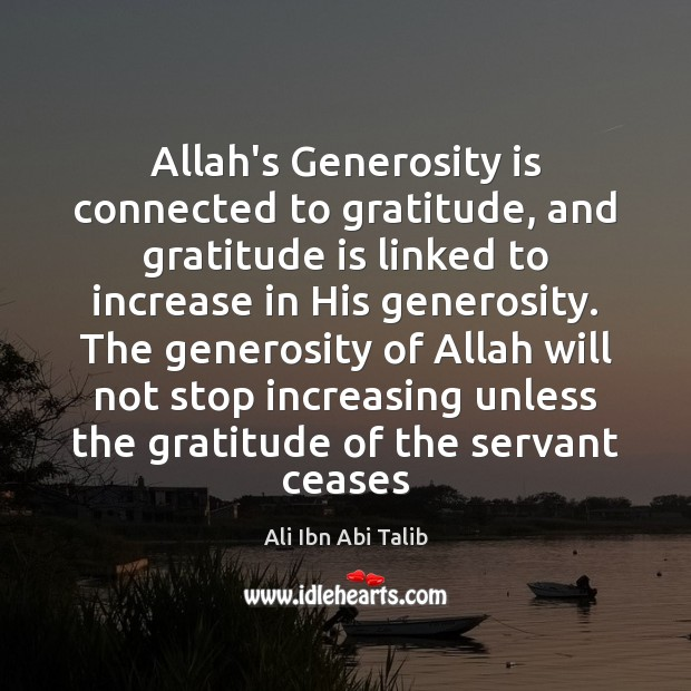 Allah's Generosity is connected to gratitude, and gratitude is linked to increase Ali Ibn Abi Talib Picture Quote
