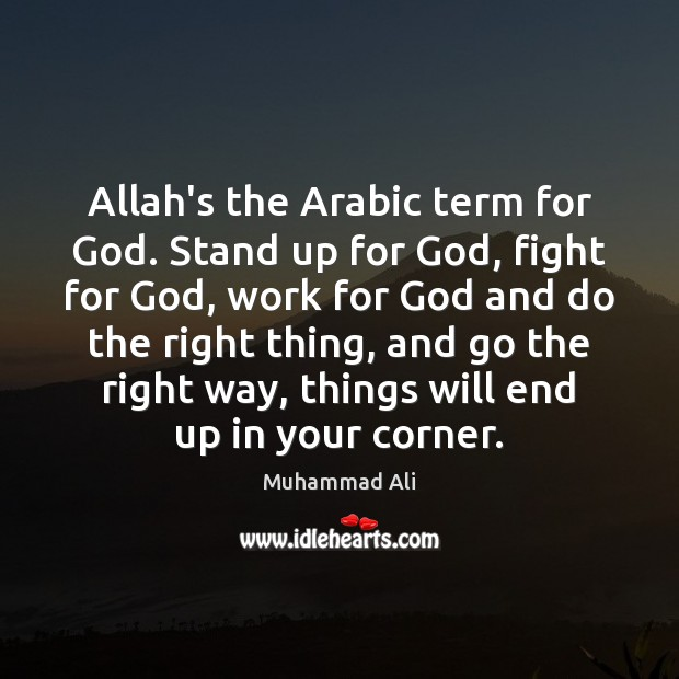 Allah's the Arabic term for God. Stand up for God, fight for Muhammad Ali Picture Quote