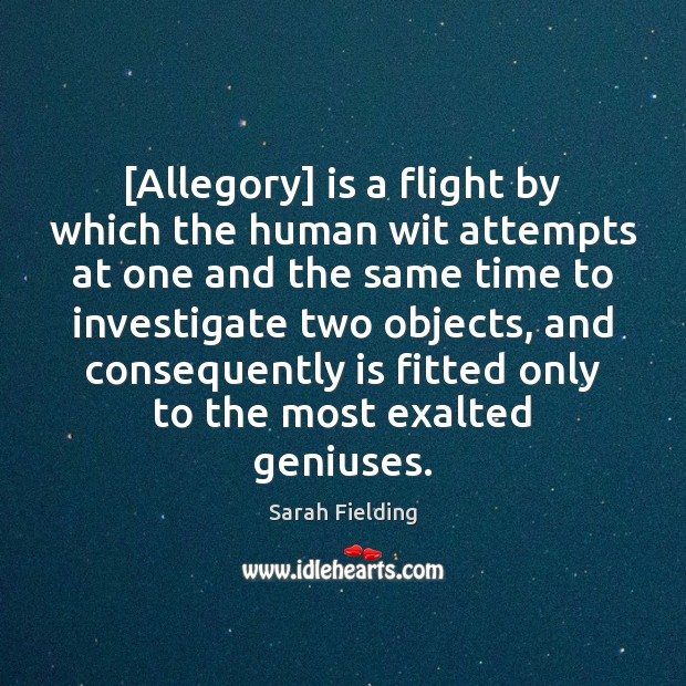 Image, [Allegory] is a flight by which the human wit attempts at one