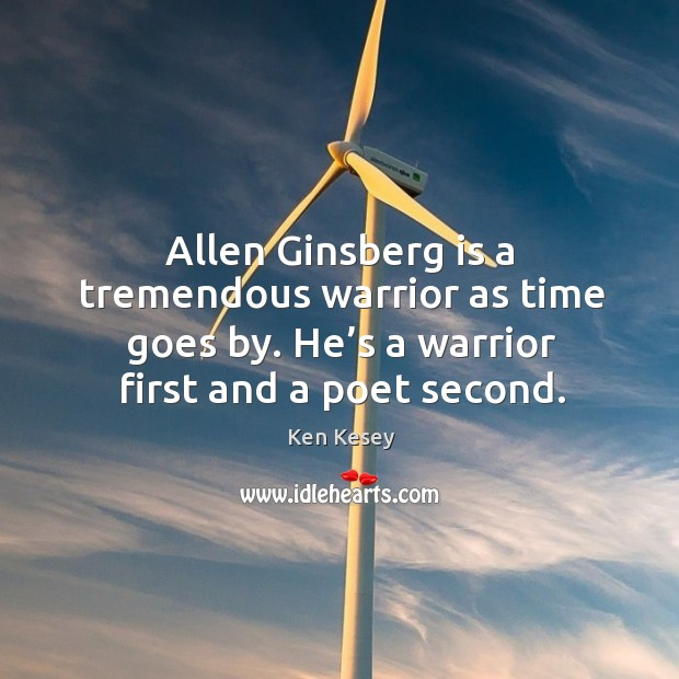 Allen ginsberg is a tremendous warrior as time goes by. He's a warrior first and a poet second. Image