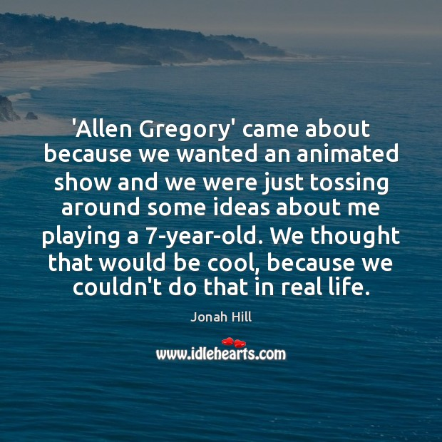 'Allen Gregory' came about because we wanted an animated show and we Image