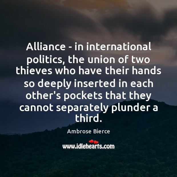 Image, Alliance – in international politics, the union of two thieves who have