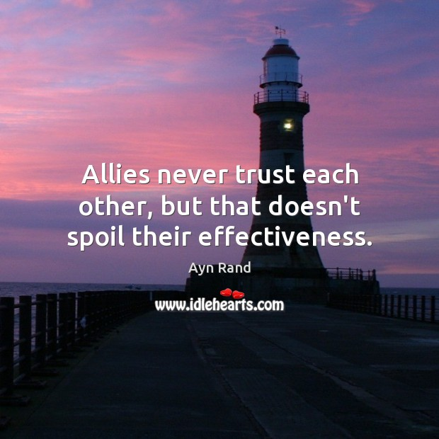 Allies never trust each other, but that doesn't spoil their effectiveness. Never Trust Quotes Image