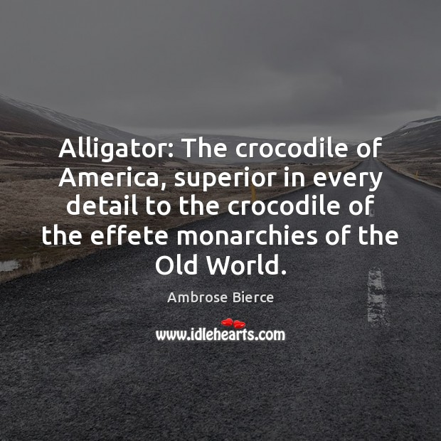 Image, Alligator: The crocodile of America, superior in every detail to the crocodile