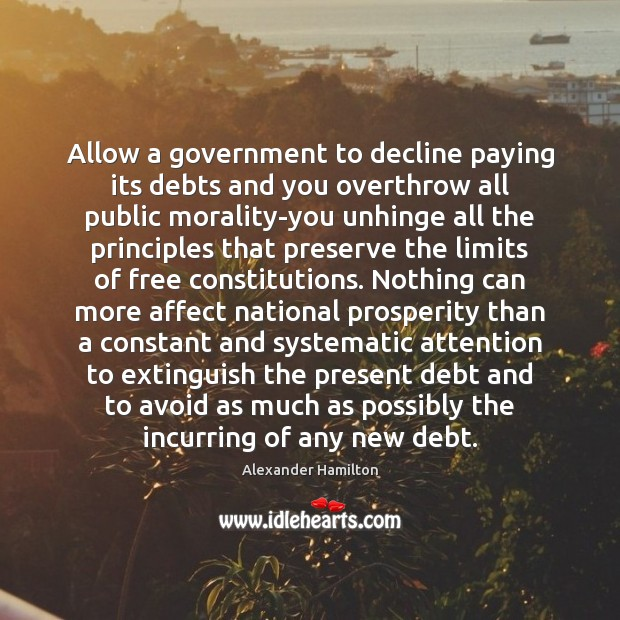 Image, Allow a government to decline paying its debts and you overthrow all