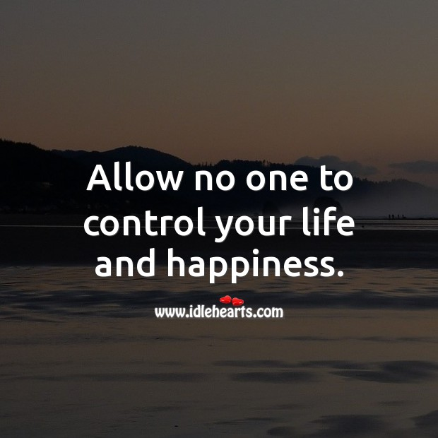 Allow no one to control your life and happiness. Self Growth Quotes Image