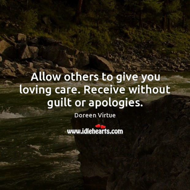 Image, Allow others to give you loving care. Receive without guilt or apologies.