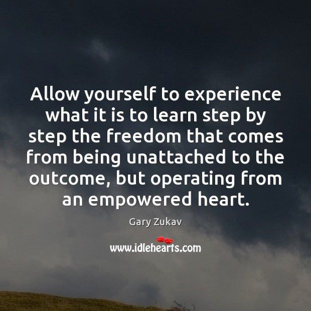 Allow yourself to experience what it is to learn step by step Gary Zukav Picture Quote