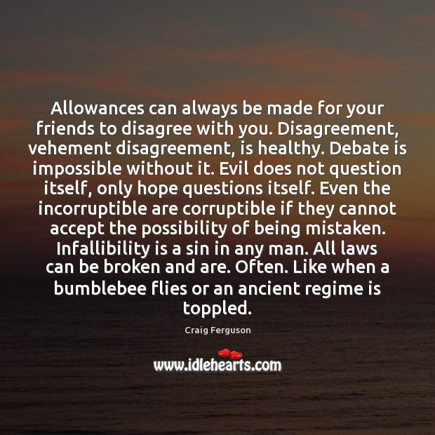 Image, Allowances can always be made for your friends to disagree with you.