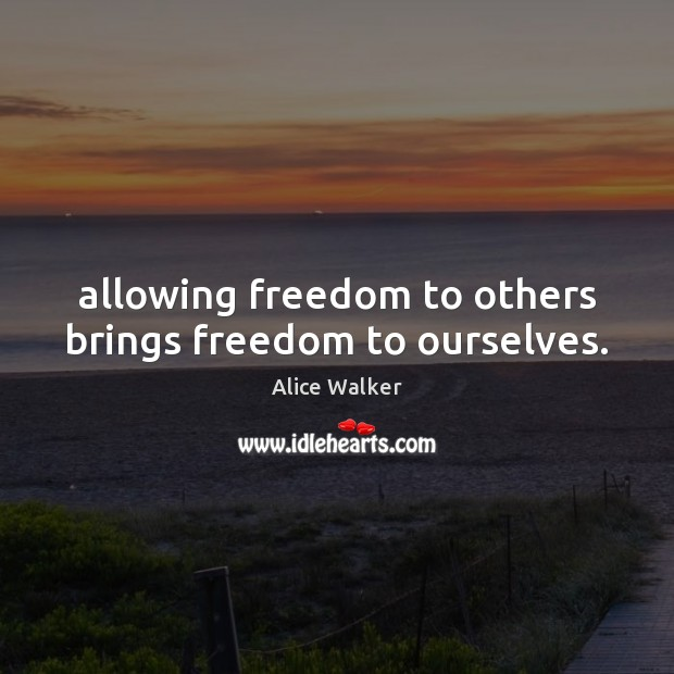 Image, Allowing freedom to others brings freedom to ourselves.