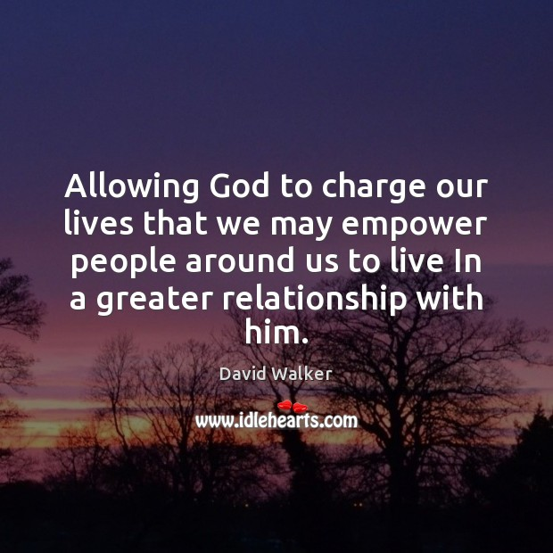 Allowing God to charge our lives that we may empower people around David Walker Picture Quote