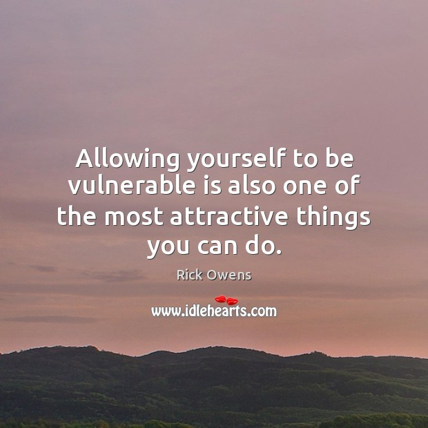 Image, Allowing yourself to be vulnerable is also one of the most attractive things you can do.