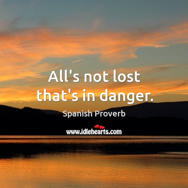 Image, All's not lost that's in danger.