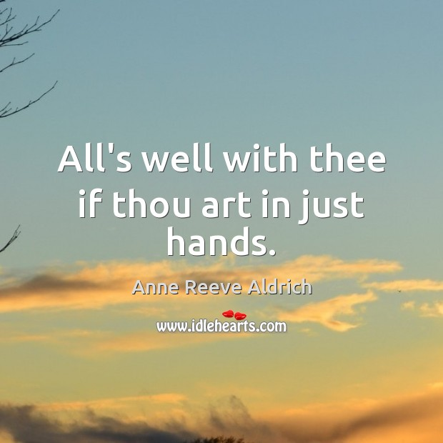 Image, All's well with thee if thou art in just hands.