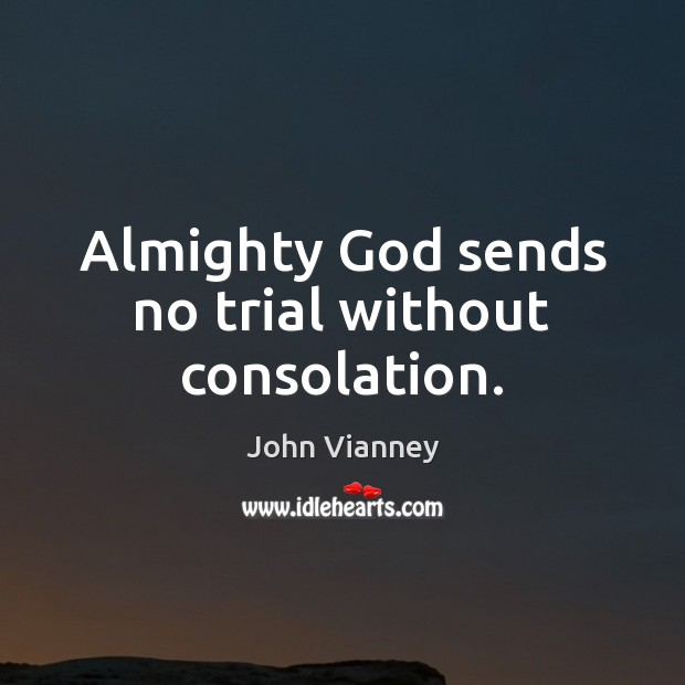 Almighty God sends no trial without consolation. John Vianney Picture Quote