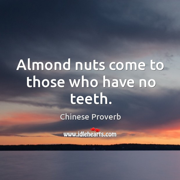 Image, Almond nuts come to those who have no teeth.