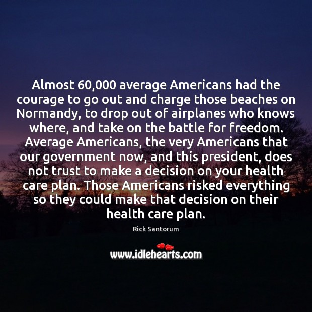 Almost 60,000 average Americans had the courage to go out and charge those Rick Santorum Picture Quote