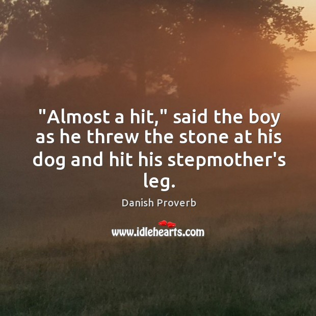 """""""almost a hit,"""" said the boy as he threw the stone at his dog Danish Proverbs Image"""