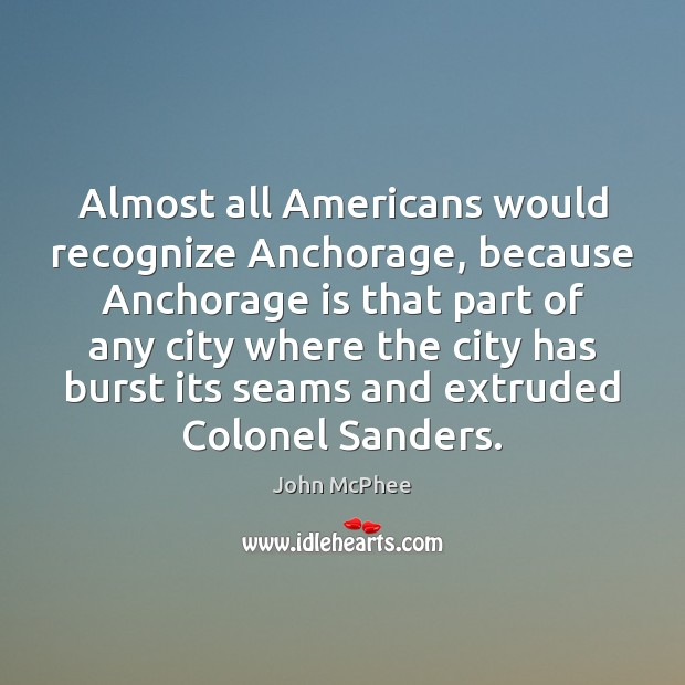 Almost all Americans would recognize Anchorage, because Anchorage is that part of Image
