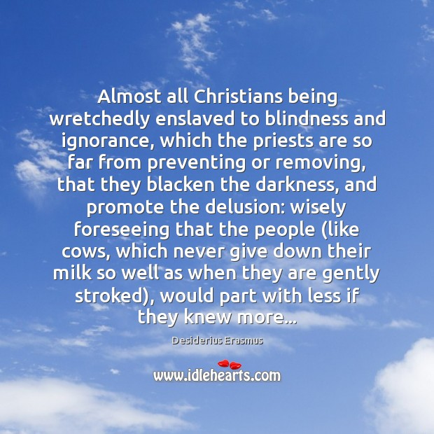Almost all Christians being wretchedly enslaved to blindness and ignorance, which the Desiderius Erasmus Picture Quote