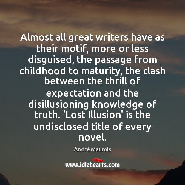 Almost all great writers have as their motif, more or less disguised, Image