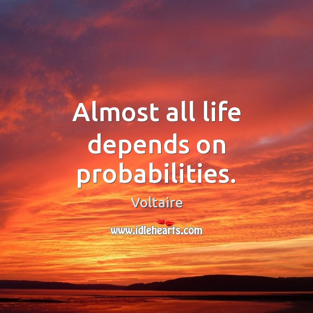 Image, Almost all life depends on probabilities.
