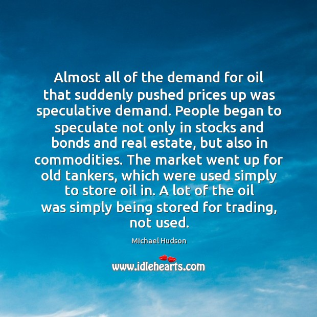 Almost all of the demand for oil that suddenly pushed prices up Michael Hudson Picture Quote