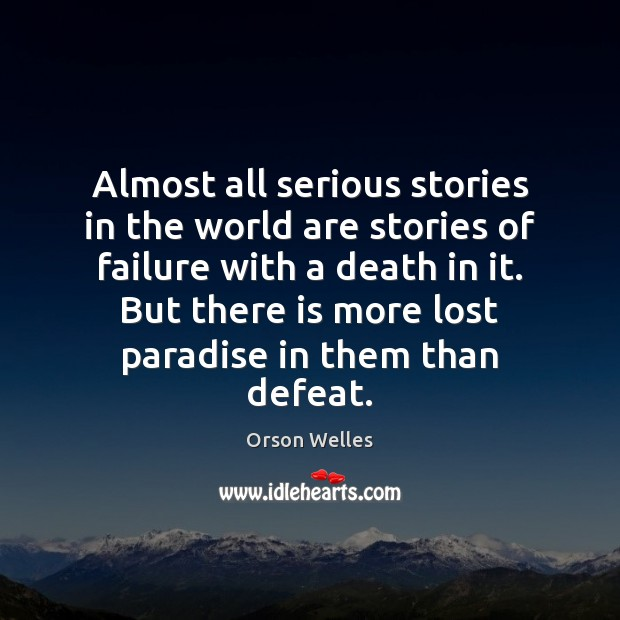 Almost all serious stories in the world are stories of failure with Orson Welles Picture Quote