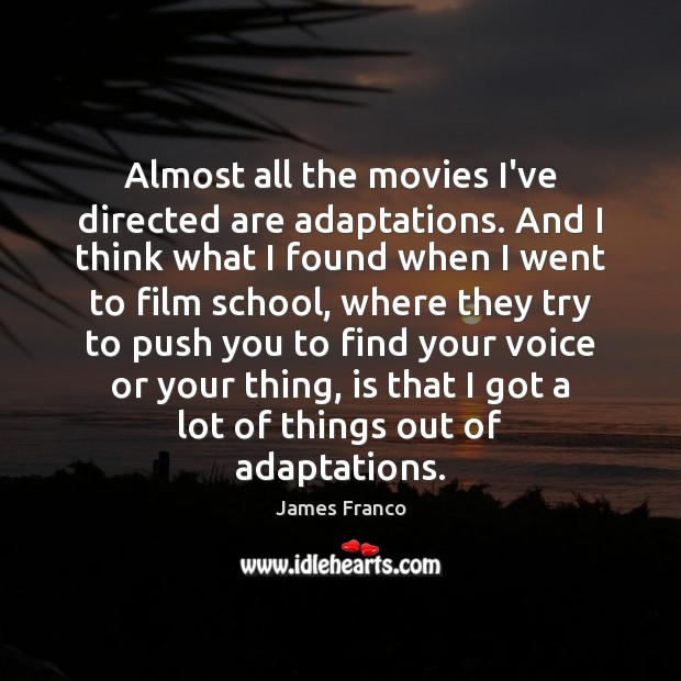 Almost all the movies I've directed are adaptations. And I think what James Franco Picture Quote