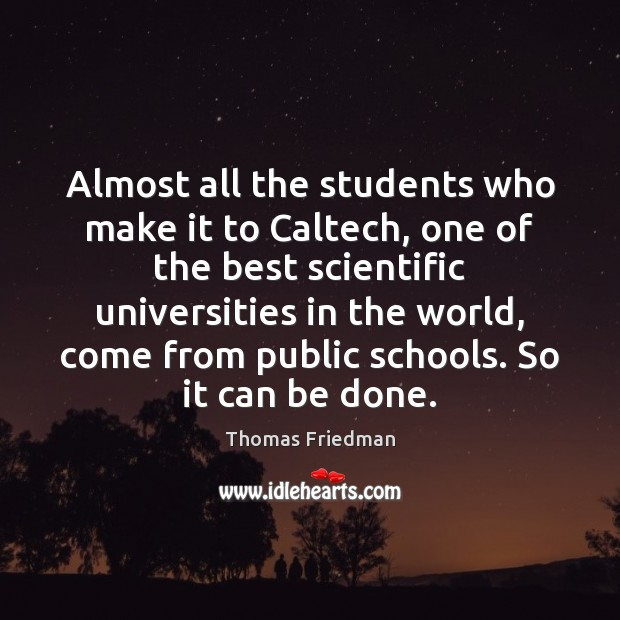 Almost all the students who make it to Caltech, one of the Thomas Friedman Picture Quote