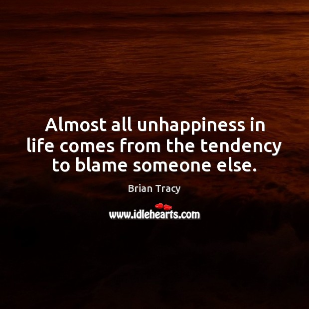 Image, Almost all unhappiness in life comes from the tendency to blame someone else.