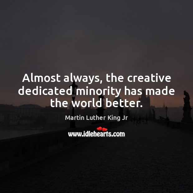 Image, Almost always, the creative dedicated minority has made the world better.