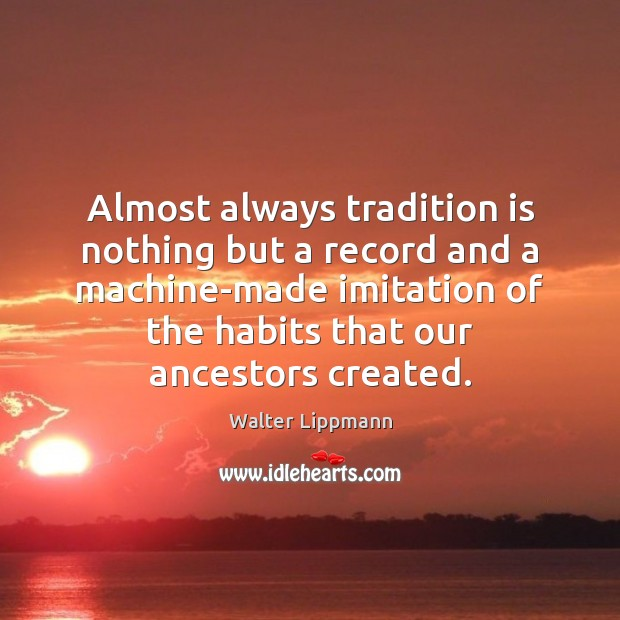 Image, Almost always tradition is nothing but a record and a machine-made imitation