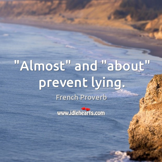 """""""almost"""" and """"about"""" prevent lying. French Proverbs Image"""