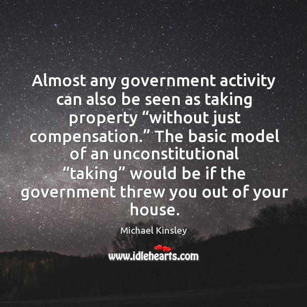 """Almost any government activity can also be seen as taking property """"without just compensation."""" Image"""